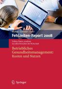 Fehlzeiten-Report 2008: Betriebliches Gesundheitsmanagement: Kosten ...