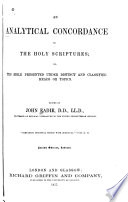 An Analytical Concordance to the Holy Scriptures  Or  The Bible Presented Under Distinct and Classified Heads Or Topics