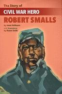 The Story of Civil War Hero Robert Smalls
