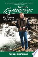 """Grant's Getaways: 101 Oregon Adventures"" by Grant McOmie"