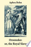Read Online Oroonoko: or, the Royal Slave (Unabridged) For Free