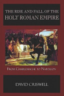 The Rise and Fall of the Holy Roman Empire