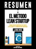 """Resumen De """"El Metodo Lean Startup: Como Crear Una Empresa De Exito Utilizando La Innovacion Continua- De Eric Ries"""""""