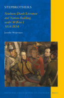 Stepbrothers: Southern Dutch Literature and Nation-Building under Willem I, 1814-1834