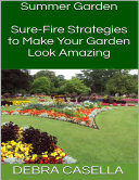 Summer Garden  Sure Fire Strategies to Make Your Garden Look Amazing