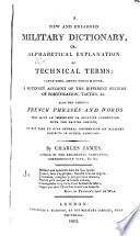 A New and Enlarged Military Dictionary  Or  Alphabetical Explanation of Technical Terms