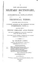 A New and Enlarged Military Dictionary, Or, Alphabetical Explanation of Technical Terms