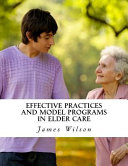 Effective Practices And Model Programs In Elder Care