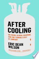 link to After cooling : on Freon, global warming, and the terrible cost of comfort in the TCC library catalog