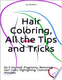 Hair Coloring  All the Tips and Tricks  Do It Yourself  Pregnancy  Removing Hair Color  Highlighting  Common Mistakes