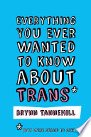 Everything You Ever Wanted to Know about Trans  But Were Afraid to Ask