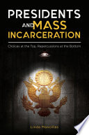 Presidents and Mass Incarceration  Choices at the Top  Repercussions at the Bottom