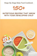 Stage by stage Baby Food Cookbook  150  Nutritious Recipes That Grow With Your Developing Child Book