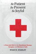 Be Patient  Be Present  Be Joyful