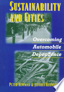 """""""Sustainability and Cities: Overcoming Automobile Dependence"""" by Peter Newman, Peter Newman Jeffrey R. Kenworthy, Jeffrey Kenworthy, Island Press"""