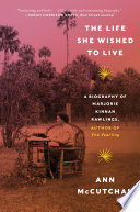 The Life She Wished to Live  A Biography of Marjorie Kinnan Rawlings  author of The Yearling