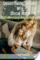 UNDERSTANDING CHILDREN WITH SPECIAL NEEDS