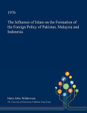 The Influence of Islam on the Formation of the Foreign Policy of Pakistan  Malaysia and Indonesia Book PDF