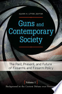 """Guns and Contemporary Society: The Past, Present, and Future of Firearms and Firearm Policy [3 volumes]: The Past, Present, and Future of Firearms and Firearm Policy"" by Glenn H. Utter"