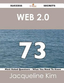 Web 2. 0 73 Success Secrets - 73 Most Asked Questions on Web 2. 0 - What You Need to Know