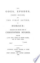The Odes, Epodes, Carmen Seculare, and the First Satire, of Horace: Translated Into English Verse by Christopher Hughes. With the Latin Text, Index of Proper Names, Etc