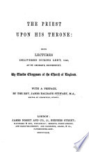 The Priest Upon His Throne  Being Lectures Delivered During Lent 1849  by Twelve Clergymen of the Church of England at St  George s  Bloomsbury  With a Preface by J  H  S   one of the Lecturers   Book PDF