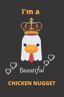 I'm a Beautiful Chicken Nugget
