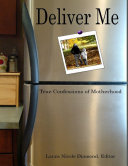 Deliver Me: True Confessions of Motherhood [Pdf/ePub] eBook