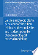 On The Anisotropic Plastic Behaviour Of Short Fibre Reinforced Thermoplastics And Its Description By Phenomenological Material Modelling Book PDF