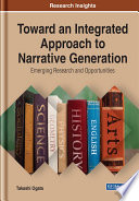 Toward an Integrated Approach to Narrative Generation  Emerging Research and Opportunities