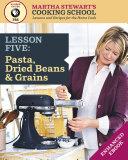 Pasta  Dried Beans   Grains  Martha Stewart s Cooking School  Lesson 5 Book PDF