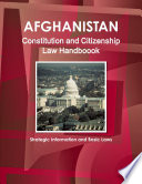 Afghanistan Constitution and Citizenship Law Handboook - Strategic Information and Basic Laws