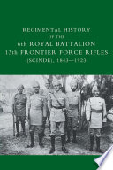 Regimental History of the 6th Royal Battalion 13th Frontier Force Rifles  Scinde   1843   1923