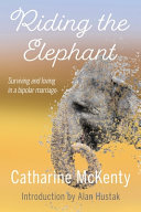Riding the Elephant  Surviving and Loving in a Bipolar Marriage