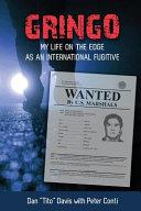 Gringo : my life on the edge as an international fugitive
