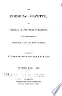 The Chemical Gazette  Or  Journal of Practical Chemistry  in All Its Applications to Pharmacy  Arts  and Manufactures Book