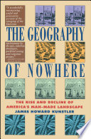 Geography Of Nowhere  : The Rise And Declineof America'S Man-Made Landscape