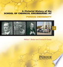 Pictorial History of Chemical Engineering at Purdue University, 1911 - 2011