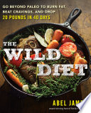 """The Wild Diet: Get Back to Your Roots, Burn Fat, and Drop Up to 20 Pounds in 40 Days"" by Abel James"