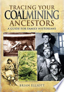 Tracing Your Coalmining Ancestors  : A Guide for Family Historians