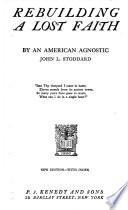 Rebuilding A Lost Faith By An American Agnostic Book PDF