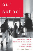Our School: The Inspiring Story of Two Teachers, One Big ...