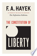 """The Constitution of Liberty: The Definitive Edition"" by F. A. Hayek, Ronald Hamowy"