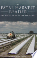"""The Fatal Harvest Reader: The Tragedy of Industrial Agriculture"" by Andrew Kimbrell"