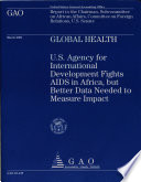 Global Health, U.s. Agency for International Development Fights AIDS in Africa, But Better Data Needed to Measure Impact by John P. Hutton PDF