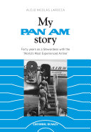 My Pan Am story  Forty years as a Stewardess with the  Worlds Most Experienced Airline