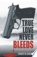 True Love Never Bleeds