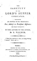 The Sanctity of the Lord's Supper Vindicated; Containing an Answer to Dr. Priestley's Free Address to Protestant Dissenters ... in Nine Letters