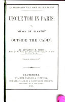 Uncle Tom in Paris  Or  Views of Slavery Outside the Cabin  by Adolphus M  Hart