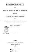 Bibliographie des principaux ouvrages relatifs a l'amour, aux femmes, au mariage indiquant les auteurs de ces ouvrages, ... par m. le C. d'I.***